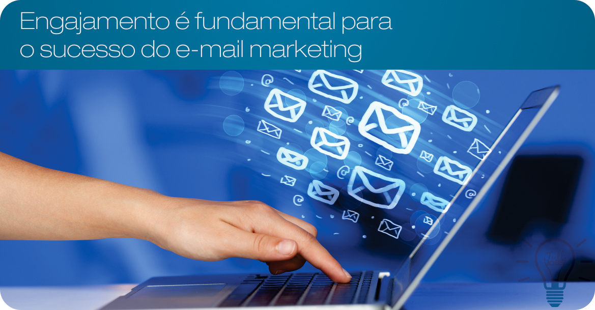 Engajamento é fundamental para o sucesso do e-mail marketing